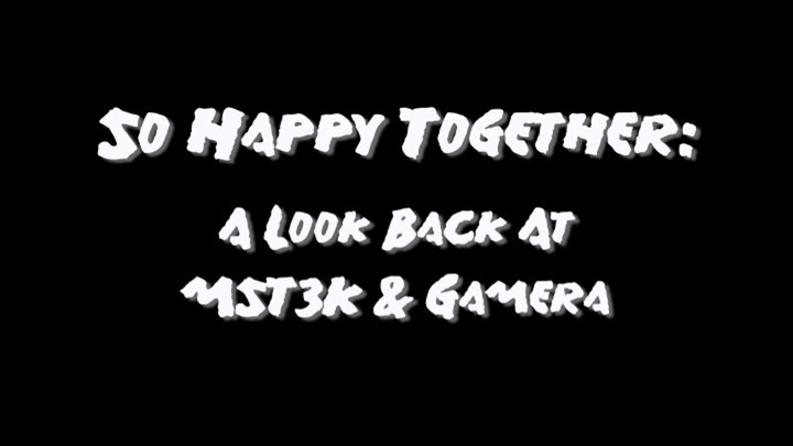 So Happy Together: A Look Back at MST3K and Gamera