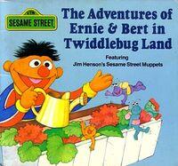 The Adventures of Ernie & Bert in Twiddlebug Land