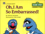 Oh, I Am So Embarrassed!