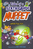 Tales of a Sixth-Grade Muppet: When Pigs Fly