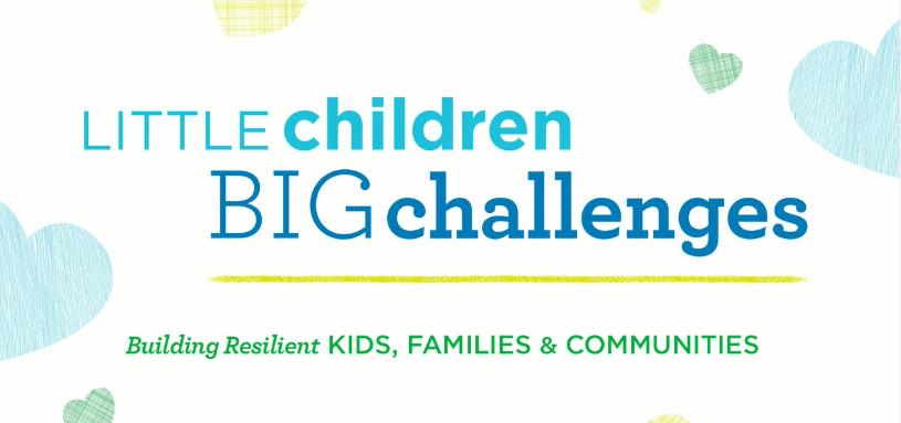 Little Children, Big Challenges: Building Resilient Kids, Families & Communities