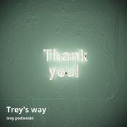 Trey Podwoski - Trey's Way