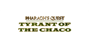 Pharaohs Quest Tyrant of the Chaco Title Treatment