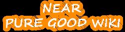 Near Pure Good Wiki