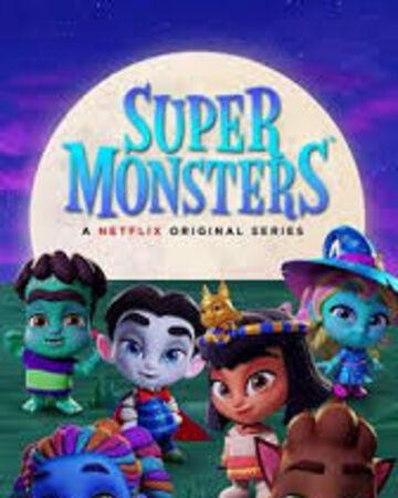 Super Monsters Netflix Wiki Fandom