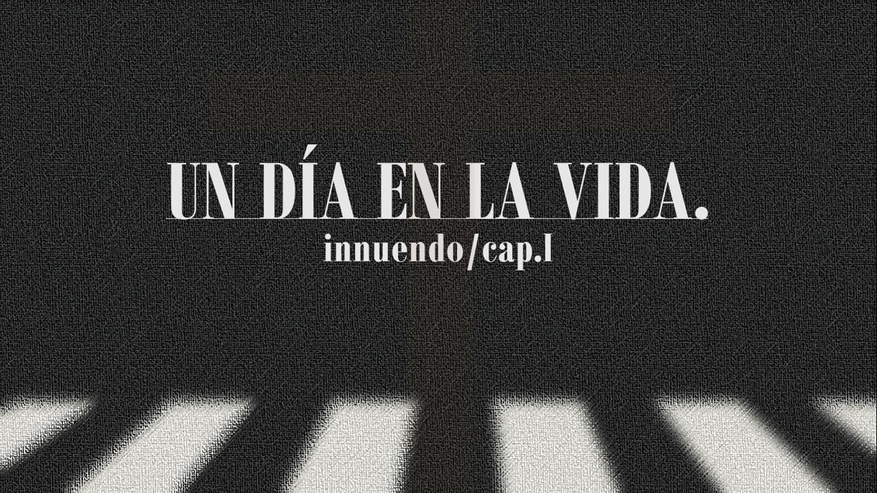 Un Día en la Vida - Innuendo/Capítulo I