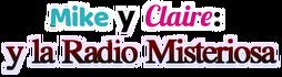 Mike y Clare y la Radio misteriosa - (logo) by RitterLouie227.png