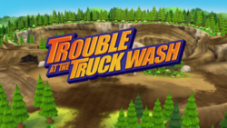 Trouble at the Truck Wash title card.png