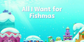 All I Want for Fishmas.png