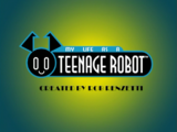 My Life as a Teenage Robot