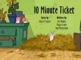 10 Minute Ticket