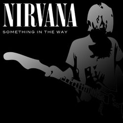 Nirvana something in the way by wedopix-d38wpk8.jpg