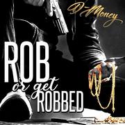 DMoney-RobOrGetRobbed.png