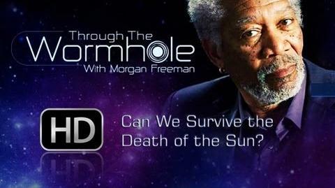 (HD) Through the Wormhole Season 4 (S04E03) - Can We Survive the Death of the Sun?