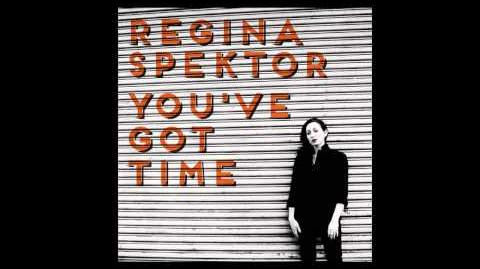 """You've Got Time"" - Regina Spektor"