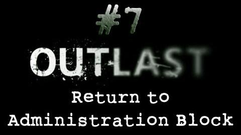 Outlast_CH._7_Return_to_Administration_Block_-_Gameplay_Walkthrough_HD_No_Commentary