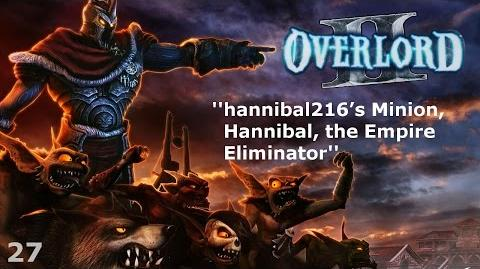 Overlord II - Episode 27 - hannibal216's Minion, Hannibal, the Empire Eliminator