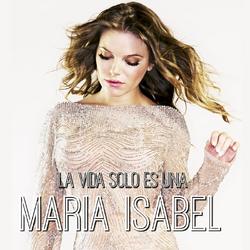 Maria-Isabel-La-vida-solo-es-una.png