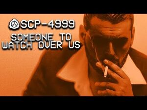 SCP-4999 - Someone to Watch Over Us - Keter - Uncontained SCP