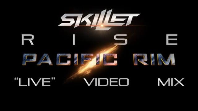 "Skillet- Rise (Pacific Rim ""Live"" Video Mix)"