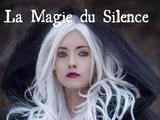 La Magie du Silence Tome IV : Au crépuscule de la vie et de la mort.