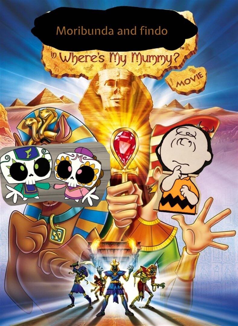 Moribunda and findo where's my mummy