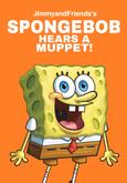 Spongebob hears a muppet! (2008) poster