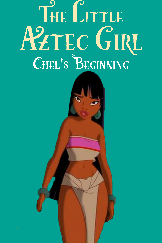 The Little Aztec Girl: Chel's Beginning