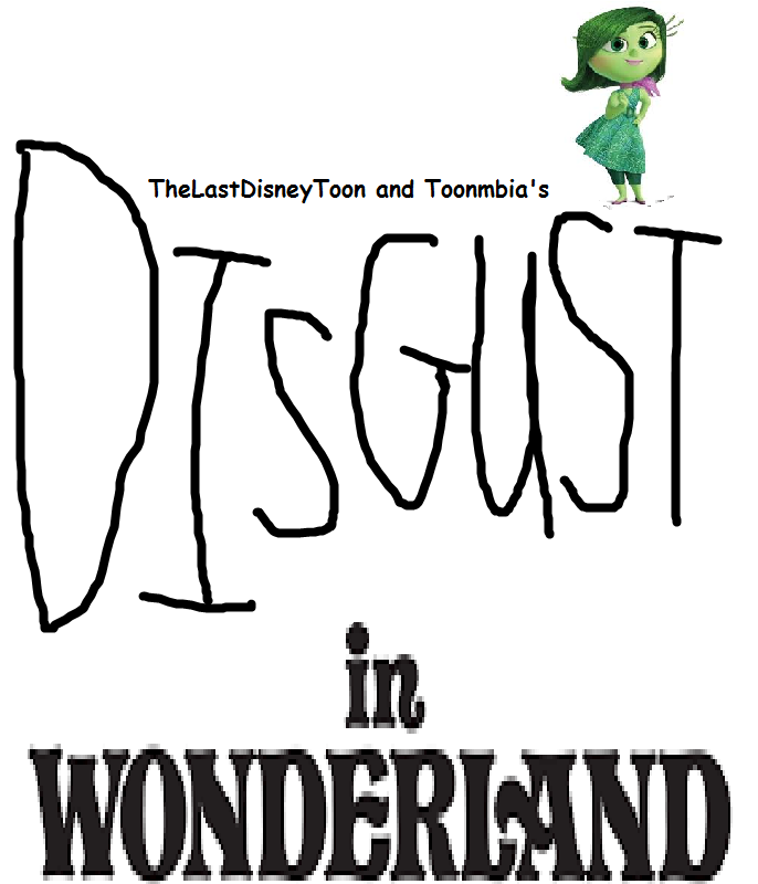Disgust in Wonderland (TheLastDisneyToon and Toonmbia Style)