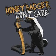 Honey Badgers Don't Care