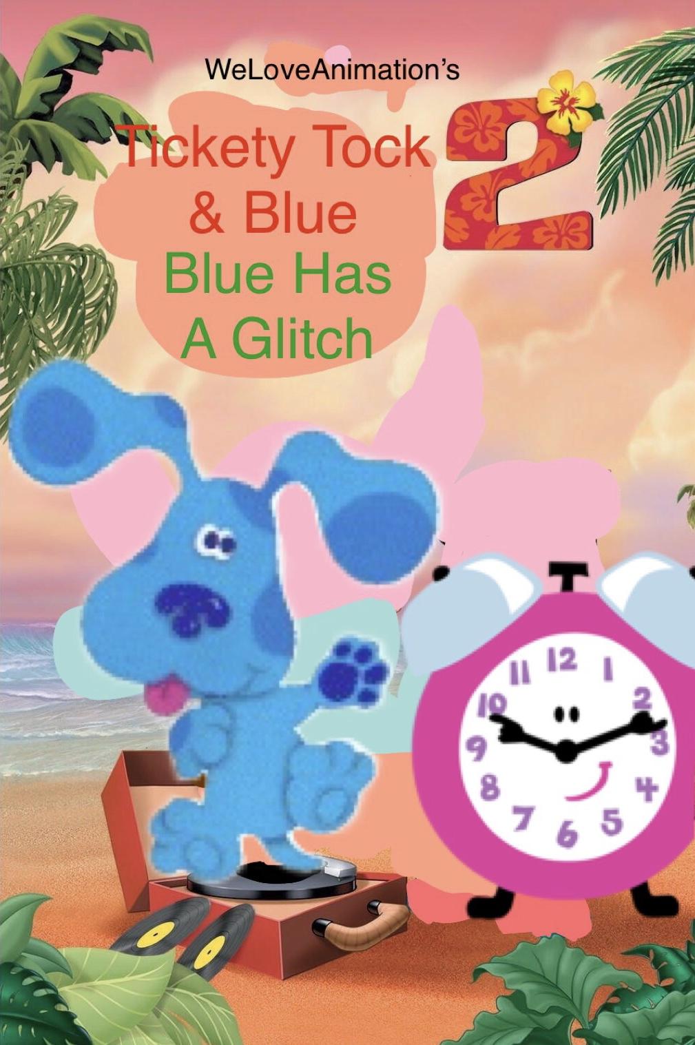 Tickety Tock & Blue 2: Blue Has A Glitch