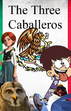 The Three Caballeros (LUIS ALBERTO VIDEOS GALVAN PONCE Style)