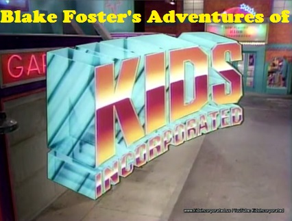 Blake Foster's Adventures of Kids Incorporated