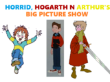 Horrid, Hogarth n Arthur's Big Picture Show