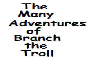 The Many Adventures of Branch the Troll