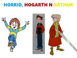 Horrid, Hogarth n Arthur
