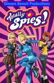 Totally Spies! (Dineen Benoit Productions Style) Poster.jpg