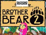 Brother Bear 2 (Cartoon Network Style)