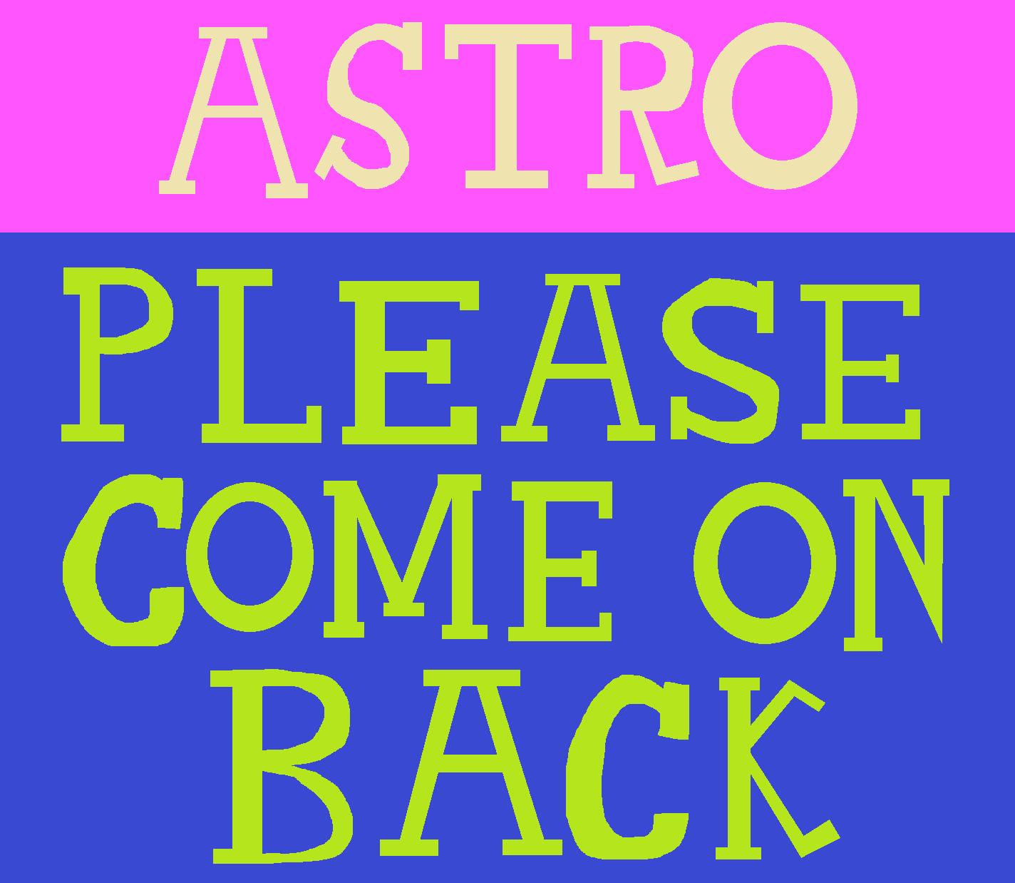 Astro, Please Come on Back