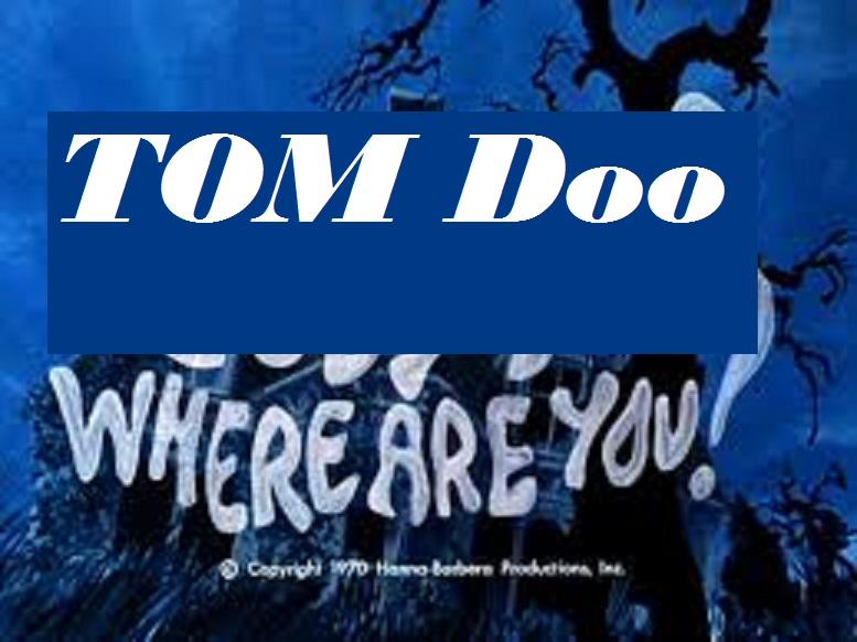 Tom Doo, Where Are You!