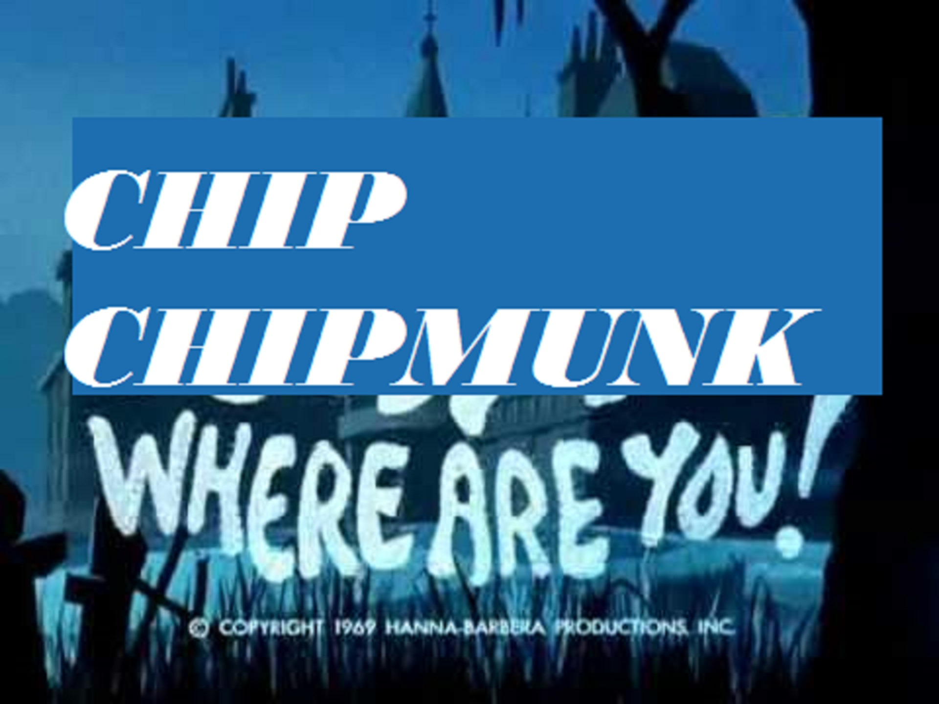 Chip-ChipMunk, Where Are You!