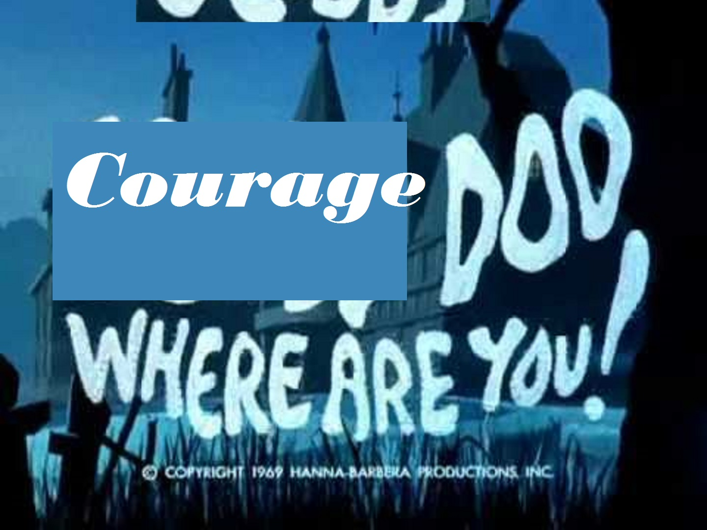 Courage Doo, Where Are You!