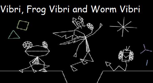 Vibri, Frog Vibri and Worm Vibri (Toonmbia Style)