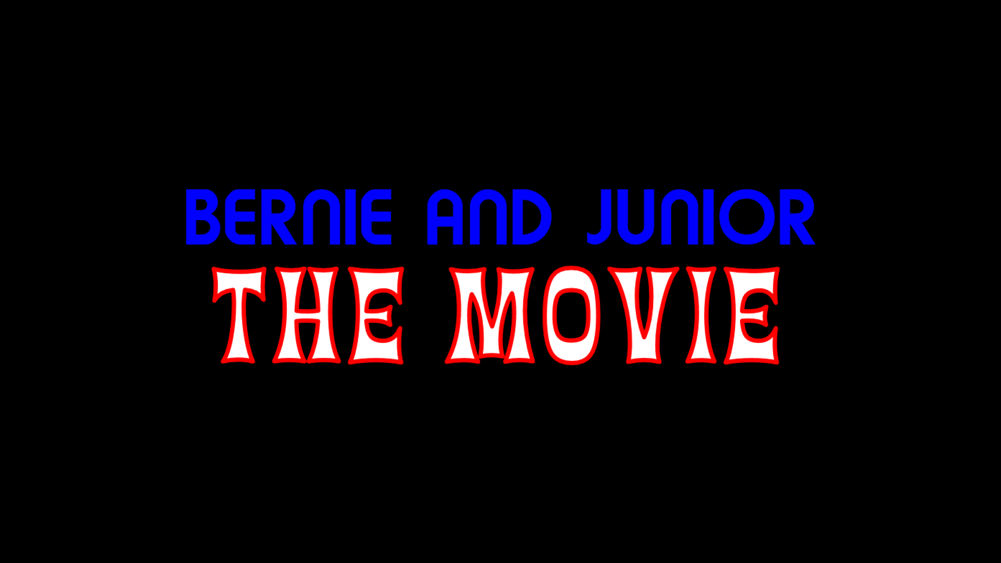 Bernie and Junior: The Movie