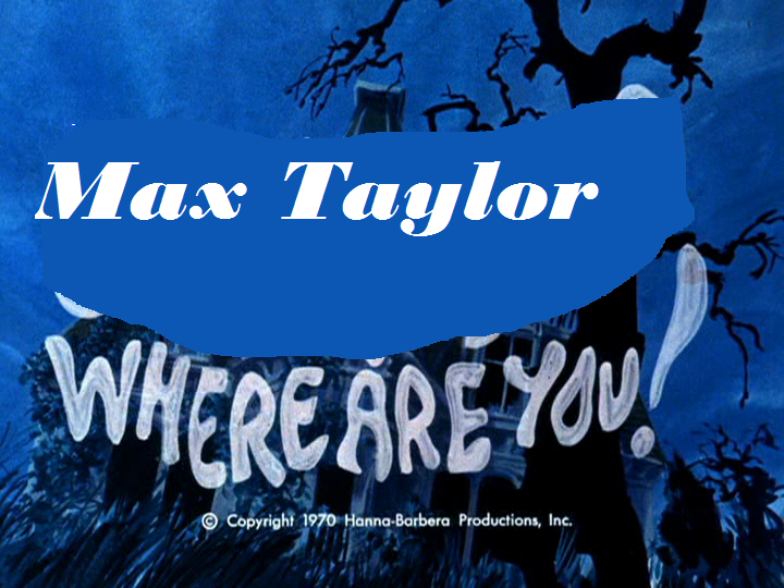 Max Taylor, Where Are You!