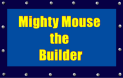 Mighty Mouse the Builder (1998) Logo.png