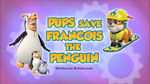 Pups Save Francois the Penguin (HQ)