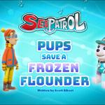 Sea Patrol Pups Save a Frozen Flounder (HQ).png