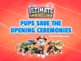 Ultimate Rescue: Pups Save the Opening Ceremonies