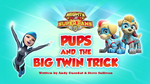 Mighty Pups, Super Paws- Pups and the Big Twin Trick